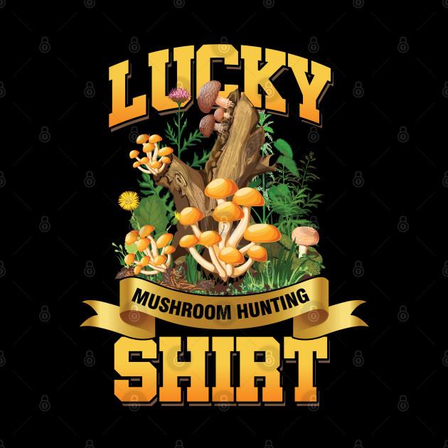 Mushrooming Fungi Hunter Morel Lucky Mushroom Hunting Shirt Gift