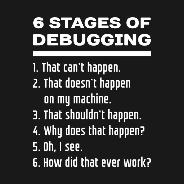 6 stages of debugging white text design for software for T shirt design programs for pc