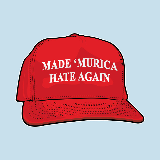 Made 'Murica Hate Again