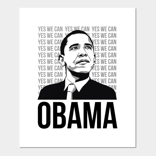 President Barack Obama Yes We Can Change We Can Believe In Barack Obama Posters And Art Prints Teepublic