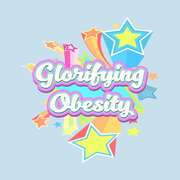 Glorifying Obesity ... like a BOSS