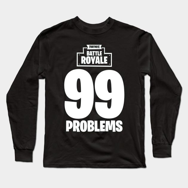 c2e7b16e Fortnite Battle Royale 99 Problems T-Shirt - Fortnite Battle Royale ...