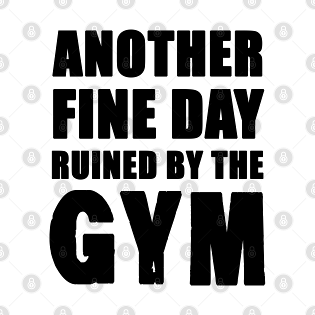 Another Fine Day Ruined by the Gym