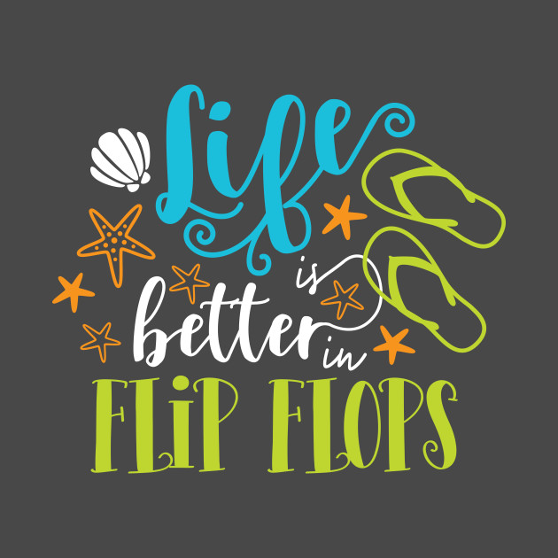Life Is Better In Flip Flops Summer T Shirt Teepublic