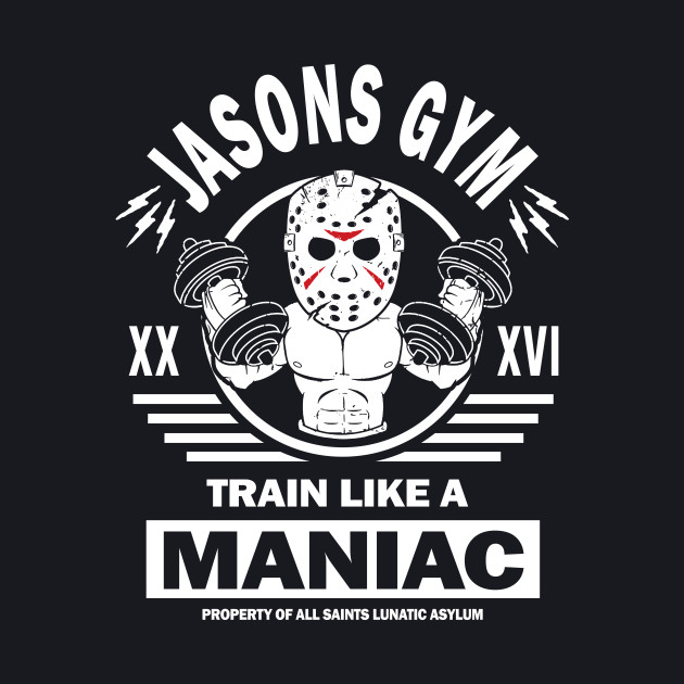 Jasons Gym, Train Like A Maniac