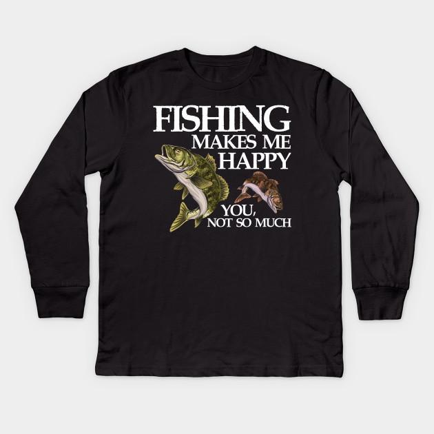 d40dd73999c Funny Fishing makes me Happy Tee Gift Fisherman lover angler Kids Long  Sleeve T-Shirt