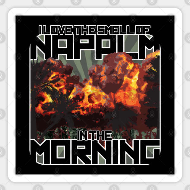 I Love the Small of Napalm in the Morning
