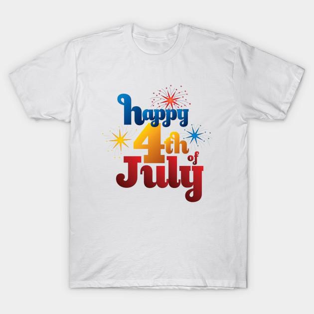 5edeb1722e1c Happy 4th of July Tshirt - Happy 4th Of July - T-Shirt | TeePublic