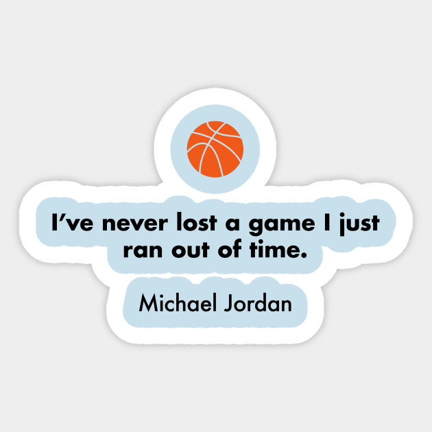 i ve never lost a game i just ran out of time michael jordan michael jordan quotes autocollant teepublic fr teepublic