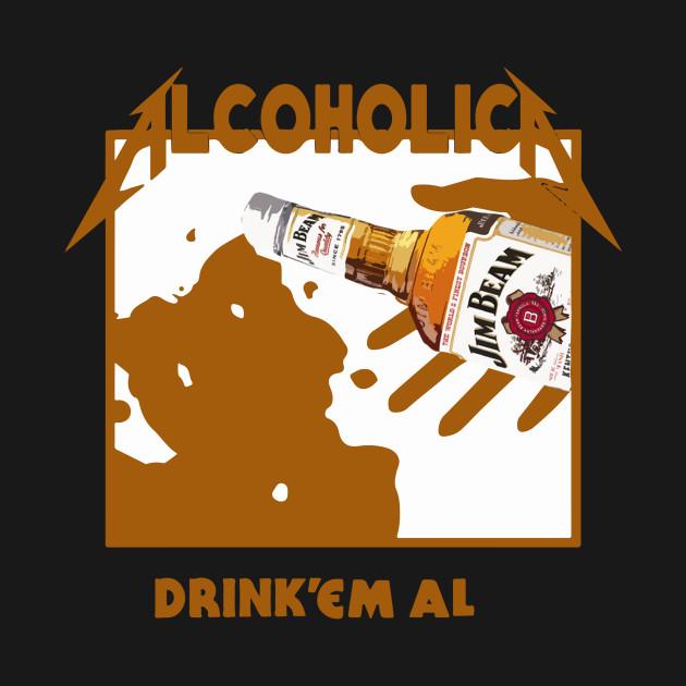 Metallica Alcoholica Drunk'em All