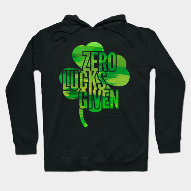 Zero Lucks Given St. Paddys Day Hoodie