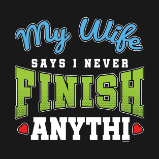 7ea113f93 My Wife Says I Never Finish Anythi Funny Husband Puns Hilarious Statement  Gift T-Shirt