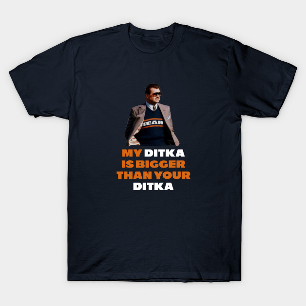 d7268447 My Ditka is Bigger Than Your Ditka