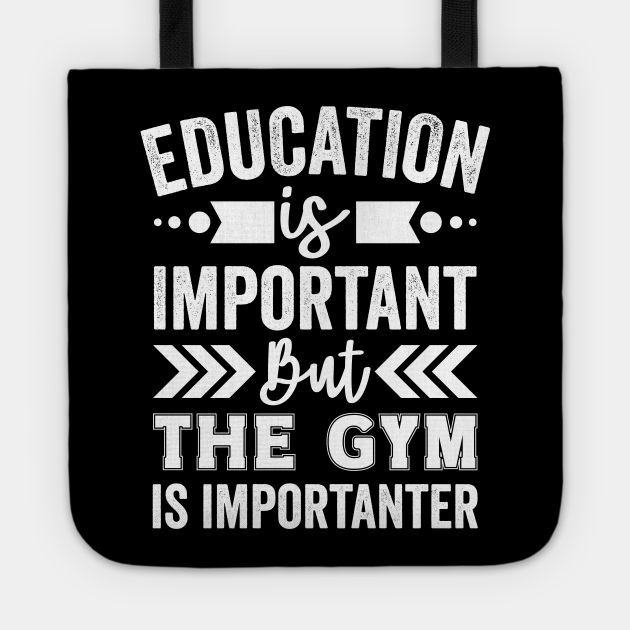 Education is Important But The Gym is Importanter