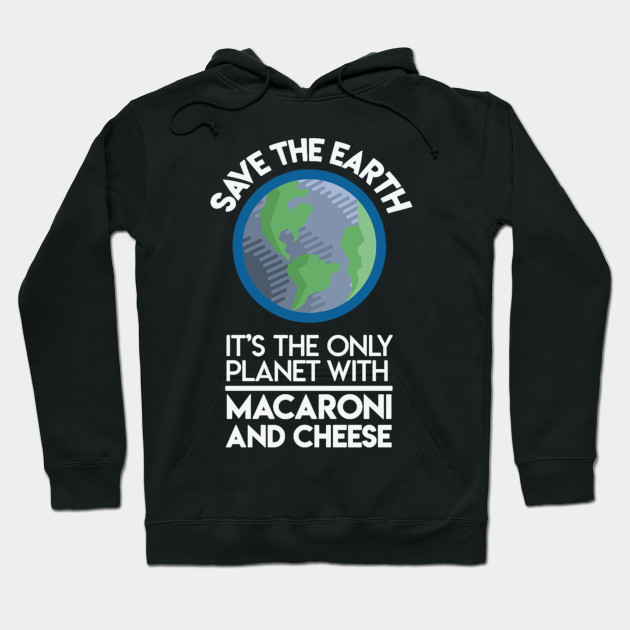 Hoodie Earth The Only Planet with Mac /& Cheese