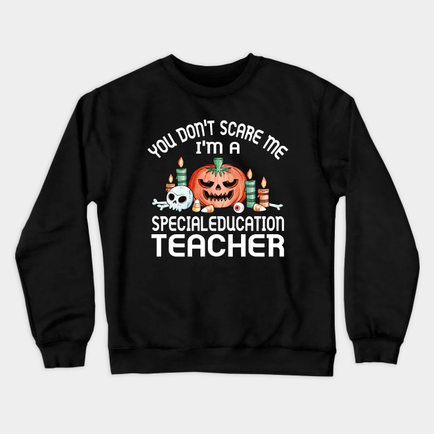 You don't scare me i'm a Special education Teacher