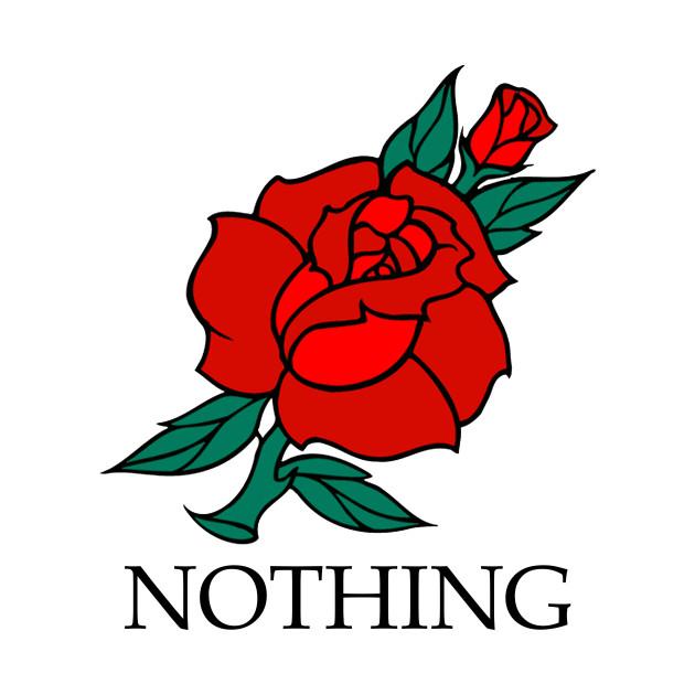 321a74c5c Nothing Rose - Nothing Rose - T-Shirt | TeePublic
