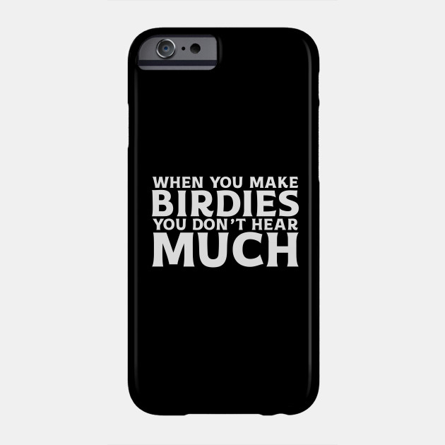 Patrick Reed When You Make Birdies You Don't Hear Much Phone Case