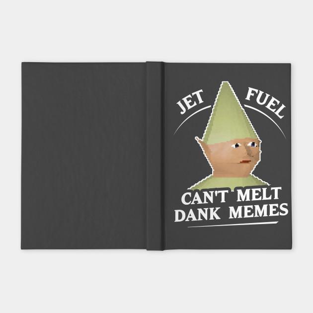 Jet Fuel Can't Melt Dank Memes T-Shirt