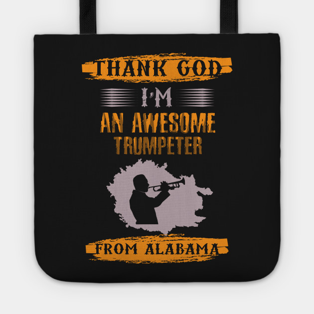 64af1c3f Thank God I'm an Awesome Trumpeter From Alabama - Funny Trumpet Player Gift  Tote