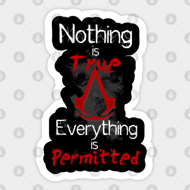 Nothing Is True Everything Is Permitted Assassins Creed