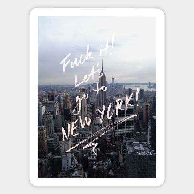 75c2c9a961e7 Fuck it! Let's go to New York! - New York - Sticker   TeePublic