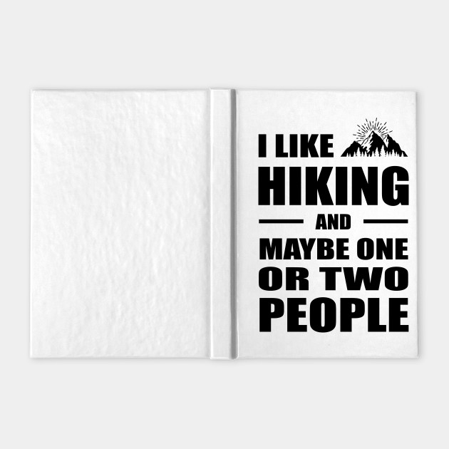I Like Hiking And Maybe One or Two People Hikers Camping Lovers Gift Outdoor