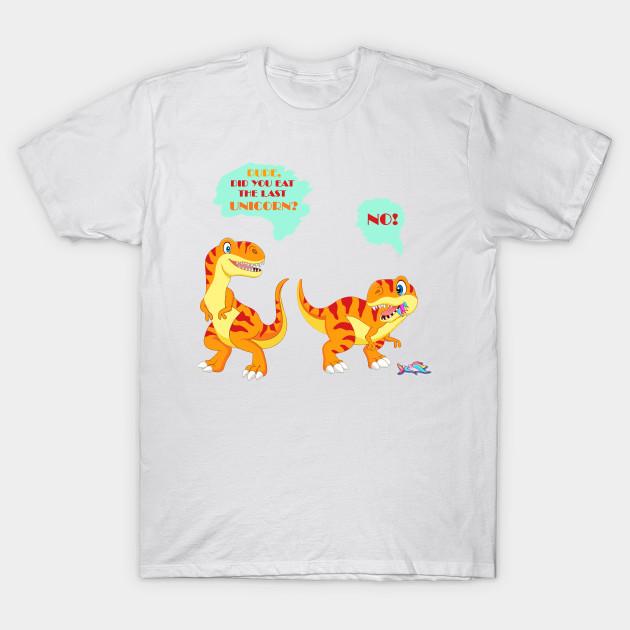 aa5af1cd3 Funny Did You Eat The Last Unicorn Dinosaur - T Rex Dinosaur - T ...