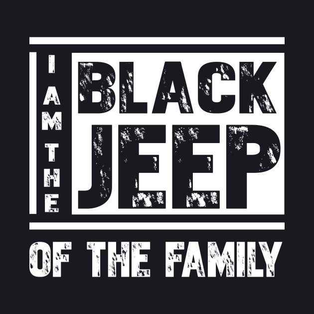 I'm The Black Jeep Of The Family T-Shirt Gift For Jeep Lover Shirt Funny Jeep Tee Shirt