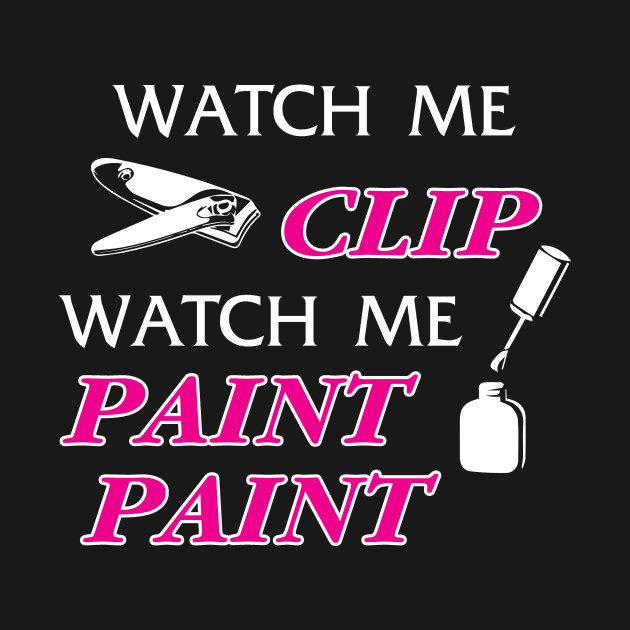 Watch me pain gifts Funny nail art gift - Nail Art Manicurist Gift ...