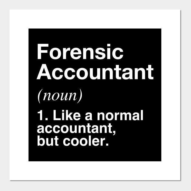 Forensic Accountant Funny Accountant Definition Forensic Accountant Posters And Art Prints Teepublic