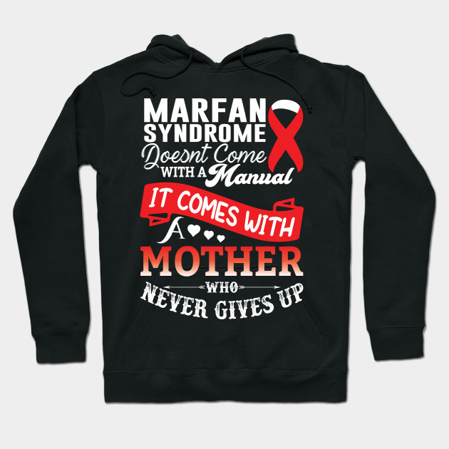 Marfan Syndrome Doesnt Come With a Manual It Comes With a Mother Who Never Gives Up Hoodie