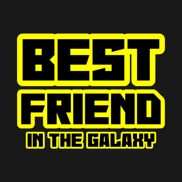 Best friend in the galaxy