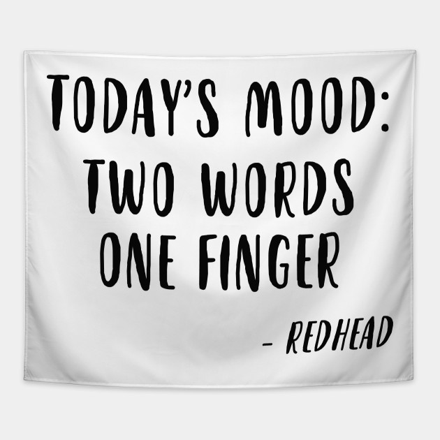 Today's Mood Two Words One Finger Red Head