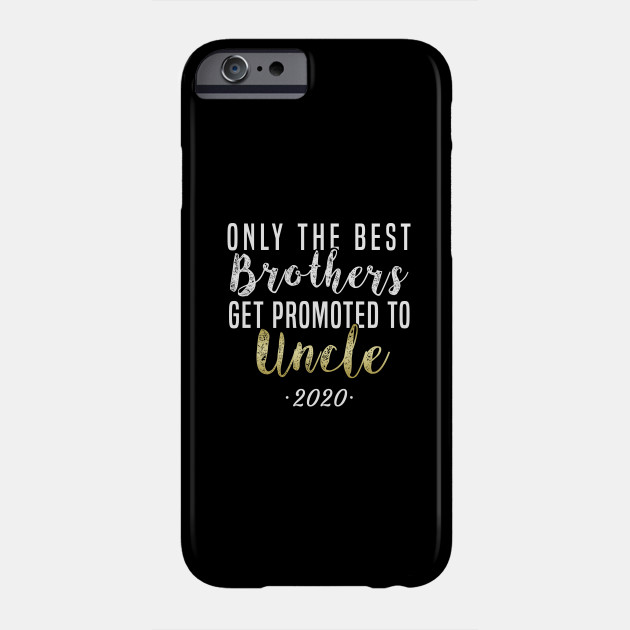 Best Phone Network 2020 Best Brothers Get Promoted To Uncle 2020 Gift Idea Uncle Uncle