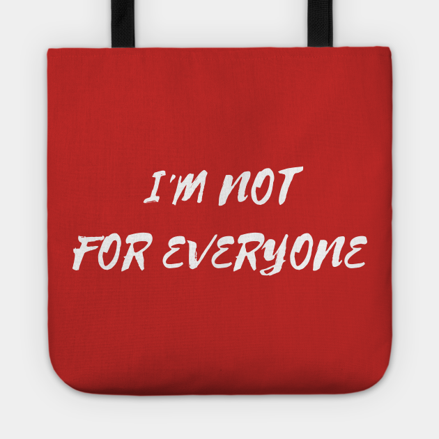 I'M NOT FOR EVERYONE
