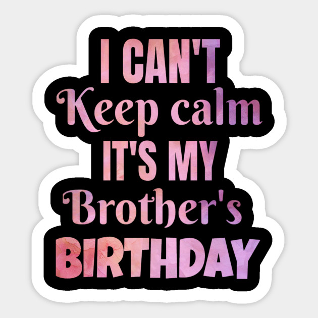 I Cant Keep Calm Its My Brothers Birthday Gift Sticker