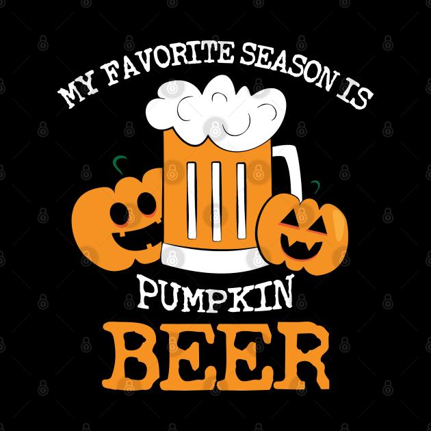 My Favorite Season Is Pumpkin Beer Funny Pumpkin Beer