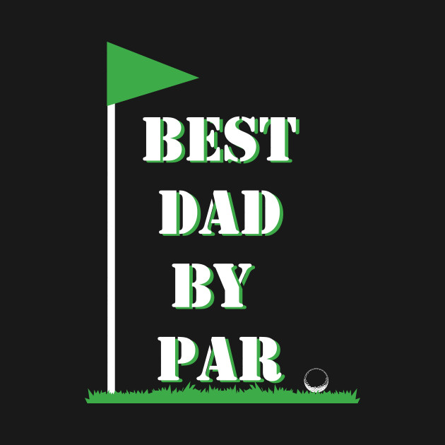 6069e259 Mens Father's Day Best Dad by Par Funny Golf Gift Shirt - Fathers ...