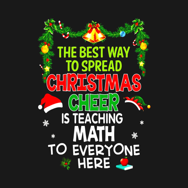 The Best Way To Spread Christmas Cheer.Best Way To Spread Xmas Cheer Is Teaching Math T Shirt