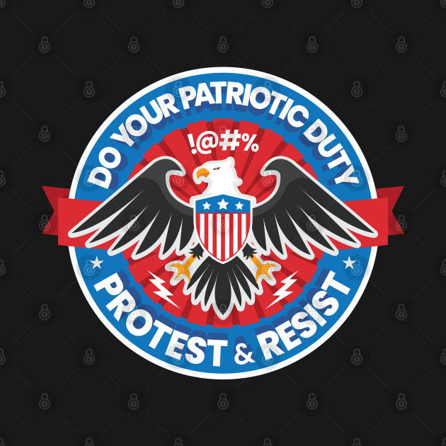 Do Your Patriotic Duty, Protest and Resist