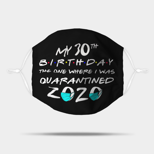 Funny 30th Birthday Shirt For 30 Year Old 30th Birthday Quarantine Mask Teepublic