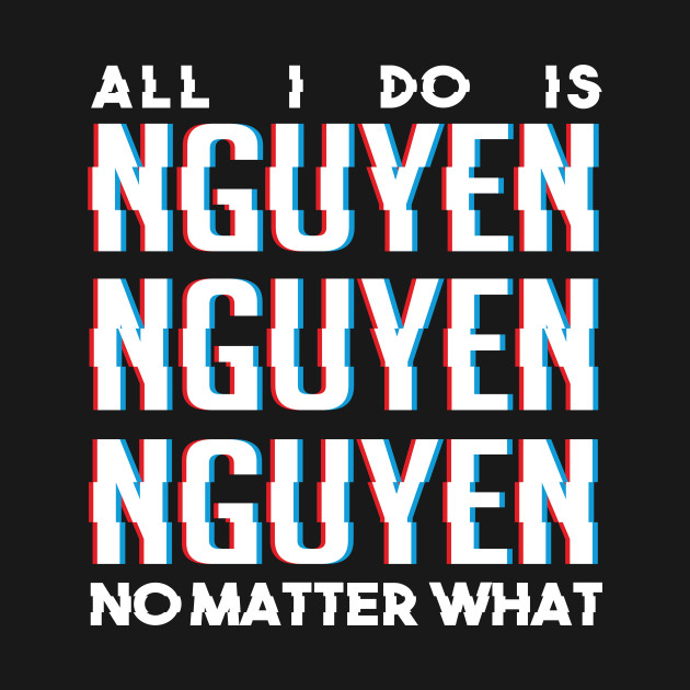All I Do Is Nguyen No Matter What