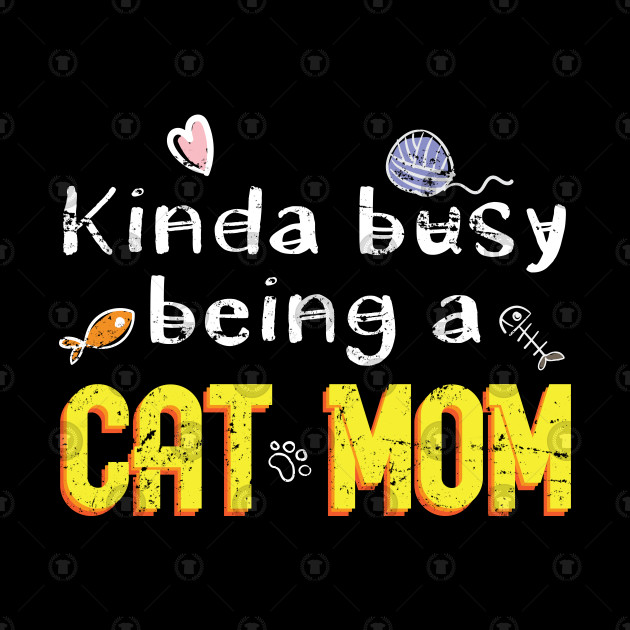 Kinda Busy Being A Cat Mom - Gift Mothers Day Mom