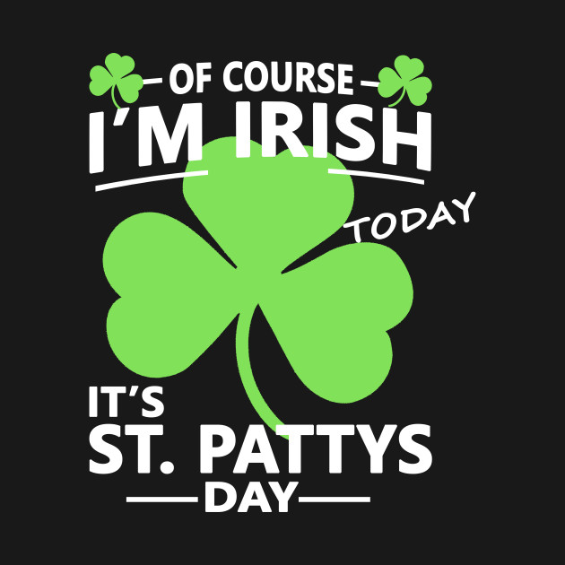 Of Course Im Irish Today Funny Inappropriate Offensive St
