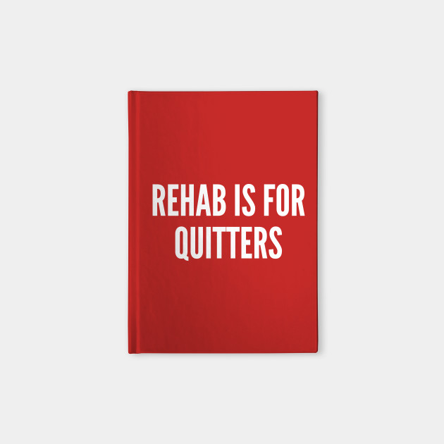 Rebellious Rehab Is For Quitters Funny Joke Statement Humor Slogan Quotes Saying Humor Notebook Teepublic