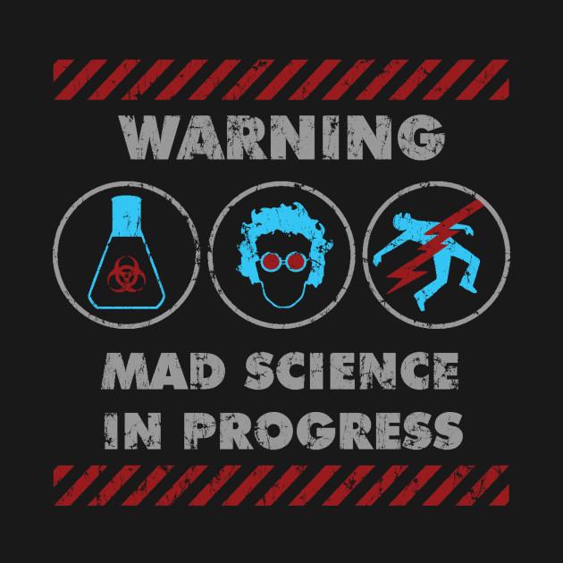 MAD SCIENCE IN PROGRESS