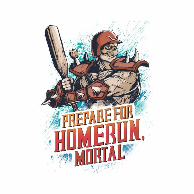 PREPARE FOR HOMERUN, MORTAL