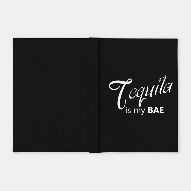 Tequila Is MY BAE Funny