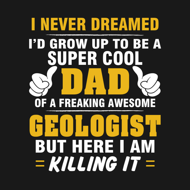 GEOLOGIST Dad  – Super Cool Dad Of Freaking Awesome GEOLOGIST